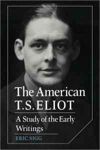 The American T. S. Eliot: A Study of the Early Writings (Cambridge Studies in American Literature and Culture)