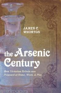 The Arsenic Century: How Victorian Britain was Poisoned at Home, Work, and Play