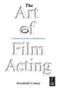 The Art of Film Acting A Guide for Acto
