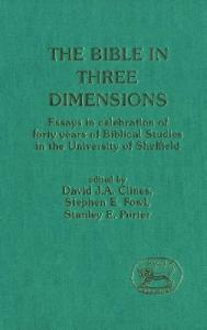 The Bible in Three Dimensions: Essays in Celebration of Forty Years of Biblical Studies in the University of Sheffield (JSOT Supplement)
