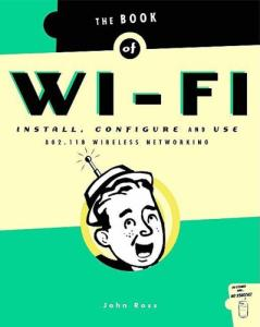 The Book of Wi-Fi: Install, Configure, and Use 802.11b Wireless Networking