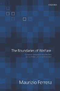 The Boundaries of Welfare: European Integration and the New Spatial Politics of Social Solidarity