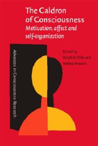The Caldron of Consciousness: Motivation, Affect and Self-organization - An Anthology