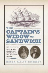 The Captain's Widow of Sandwich: Self-Invention and the Life of Hannah Rebecca Burgess, 1834-1917