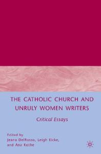 The Catholic Church and Unruly Women Writers: Critical Essays
