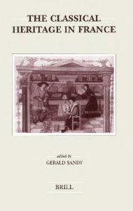 The Classical Heritage in France (Brill's Studies in Intellectual History) (Brill's Studies in Intellectual History)