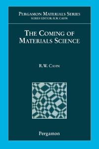 The Coming of Materials Science (Pergamon Materials Series)