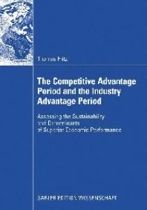 The Competitive Advantage Period and the Industry Advantage Period: Assessing the Sustainability and Determinants of Superior Economic Performance