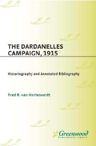 The Dardanelles Campaign, 1915: Historiography and Annotated Bibliography (Bibliographies of Battles and Leaders)