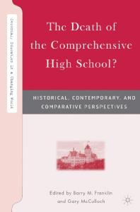 The Death of the Comprehensive High School?: Historical, Contemporary, and Comparative Perspectives (Secondary Education in a Changing World)
