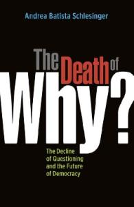 The Death of ''Why?'': The Decline of Questioning and the Future of Democracy (BK Currents (Paperback))