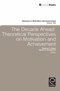 The Decade Ahead: Theoretical Perspectives on Motivation and Achievement (Advances in Motivation and Achievement, vol. 16A)