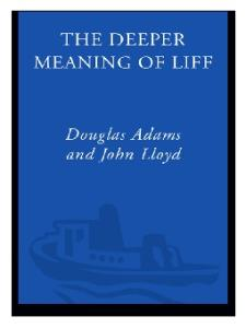 The Deeper Meaning of Liff: A Dictionary of Things There Aren't Any Words for Yet- But There Ought to Be
