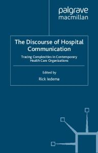 The Discourse of Hospital Communication: Tracing Complexities in Contemporary Health Organizations (Palgrave Studies in Professional and Organizational Discourse)