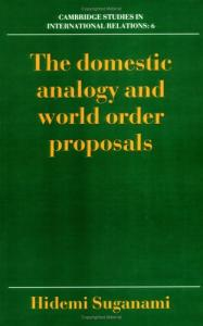 The Domestic Analogy and World Order Proposals (Cambridge Studies in International Relations)