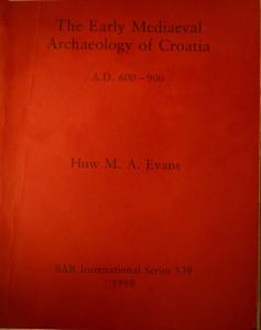 The Early Medieval Archaeology of Croatia (British Archaeological Reports (BAR))