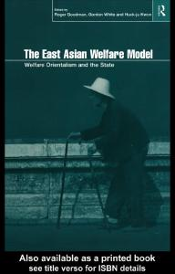 The East Asian Welfare Model: Welfare Orientalism and the State (Esrc Pacific Asia Programme (Series).)