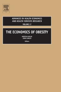 The Economics of Obesity, Volume 17 (Advances in Health Economics and Health Services Research) (Advances in Health Economics and Health Services Research) ... Economics and Health Services Research)