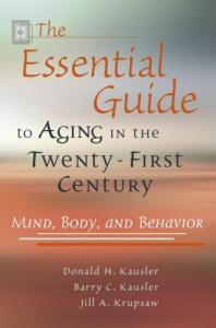 The Essential Guide to Aging in the Twenty-first Century: Mind, Body, and Behavior,3rd Edition