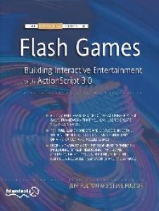 The Essential Guide to Flash Games: Building Interactive Entertainment with ActionScript 3.0
