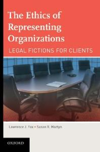 The Ethics of Representing Organizations Legal Fictions for Clients