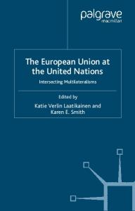 The European Union at the United Nations: Intersecting Multilateralisms (Palgrave Studies in European Union Politics)