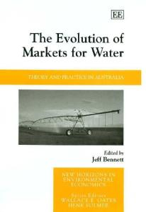 The Evolution of Markets for Water: Theory And Practice in Australia (New Horizons in Environmental Economics)