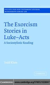 The Exorcism Stories in Luke-Acts: A Sociostylistic Reading (Society for New Testament Studies Monograph Series)