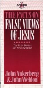 The Facts on False Views of Jesus (The anker series)