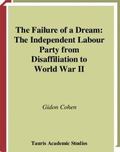 The Failure of a Dream: The Independent Labour Party from Disaffiliation to World War II (International Library of Political Studies)