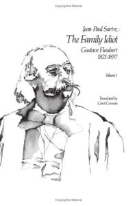 The Family Idiot: Gustave Flaubert, 1821-1857, Volume 1