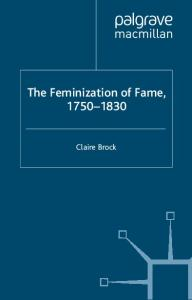 The Feminization of Fame 1750-1830 (Palgrave Studies in the Enlightenment, Romanticism and the Cultures of Print)