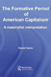 The Formative Period of American Capitalism: A Materialist Interpretation (Routledge International Studies in Business History)