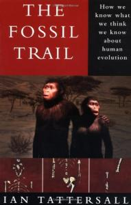 The Fossil Trail: How We Know What We Think We Know About Human Evolution (First Edition)