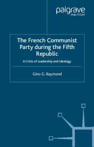 The French Communist Party during the Fifth Republic: A Crisis of Leadership and Ideology (French Politics, Society and Culture)