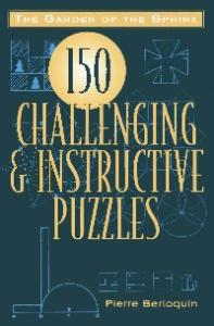 The Garden of the Sphinx: 150 Challenging and Instructive Puzzles