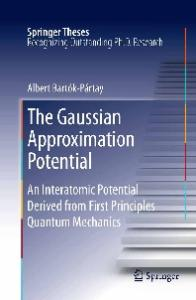 The Gaussian Approximation Potential: An Interatomic Potential Derived from First Principles Quantum Mechanics (Springer Theses)