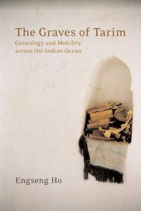 The Graves of Tarim: Genealogy and Mobility across the Indian Ocean (California World History Library)