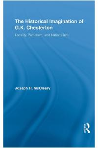 The Historical Imagination of G.K. Chesterton: Locality, Patriotism, and Nationalism (Studies in Major Literary Authors)