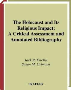 The Holocaust and Its Religious Impact: A Critical Assessment and Annotated Bibliography (Bibliographies and Indexes in Religious Studies)
