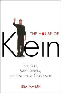 The House of Klein: Fashion, Controversy, and a Business Obsession