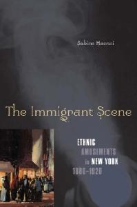 The Immigrant Scene: Ethnic Amusements in New York, 1880-1920