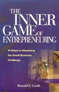 The inner game of entrepreneuring: 10 steps to mastering the small business challenge
