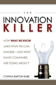 The Innovation Killer: How What We Know Limits What We Can Imagine -- and What Smart Companies Are Doing About It