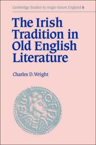 The Irish Tradition in Old English Literature (Cambridge Studies in Anglo-Saxon England)