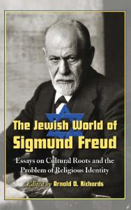 The Jewish World of Sigmund Freud: Essays on Cultural Roots and the Problem of Religious Identity