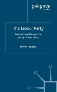 The Labour Party: Continuity and Change in the Making of 'New' Labour