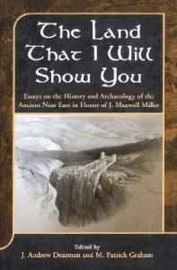 The Land that I Will Show You: Essays on the History and Archaeology of the Ancient Near East in Honor of J. Maxwell Miller (JSOT Supplement Series)