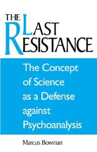 The Last Resistance: The Concept of Science As a Defense Against Psychoanalysis