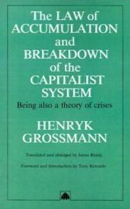 The Law of Accumulation and the Breakdown of the Capitalist System: Being also a Theory of Crises